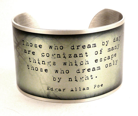 """Those who dream by day are cognizant of many things which escape those who dream only by night"". In vintage silver stijl."